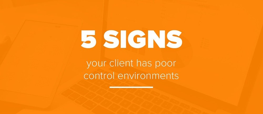 5 Signs Your Client Has Bad Control Environments