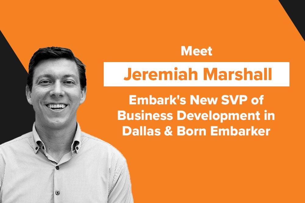 Embark_Blog_Meet-Jeremiah-Marshall,-Embarks-New-SVP-of-Business-Development-in-Dallas-&-Born-Embarker