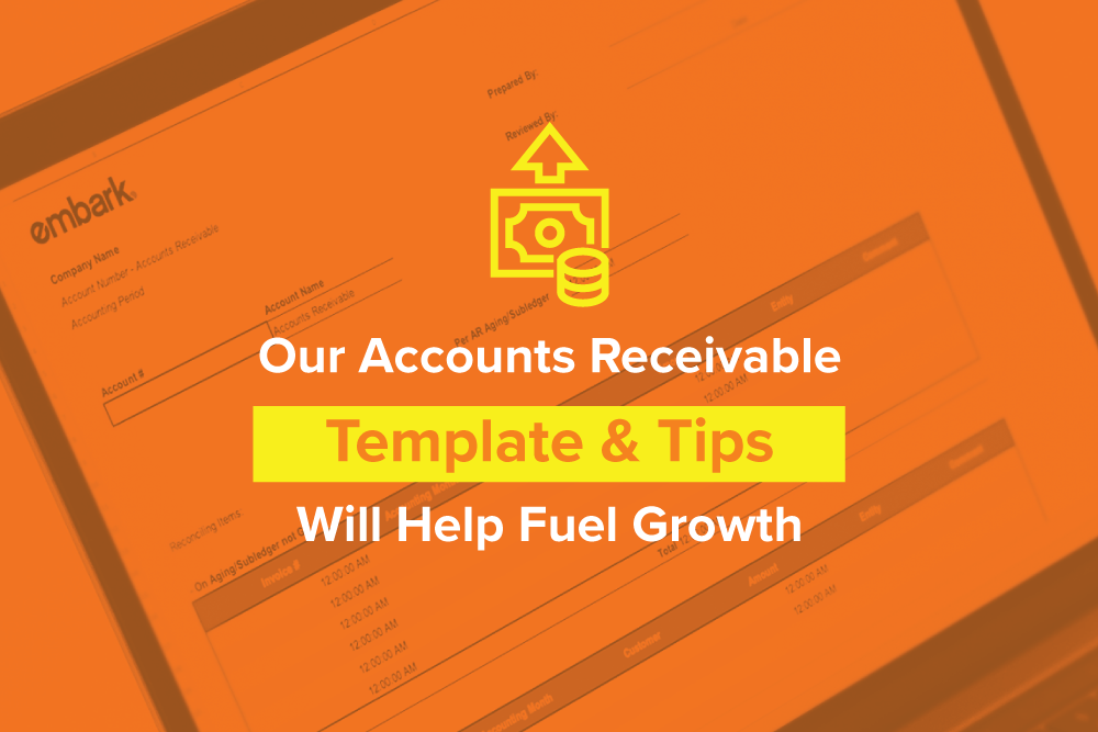 Embark_Blog_Our-Accounts-Receivable-Template-and-Tips-Will-Help-Fuel-Growth