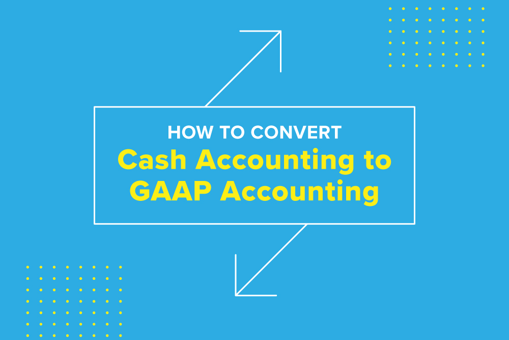 Embark_Blog_How-To-Convert-Cash-Accounting-To-GAAP-Accounting
