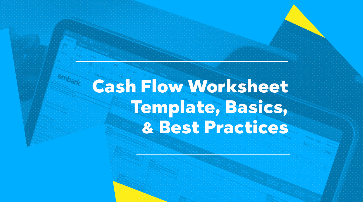 Embark_FeaturedImage_Cash-Flow-Worksheet-Template,-Basics,--&-Best-Practices